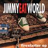Firestarter - EP, Jimmy Eat World