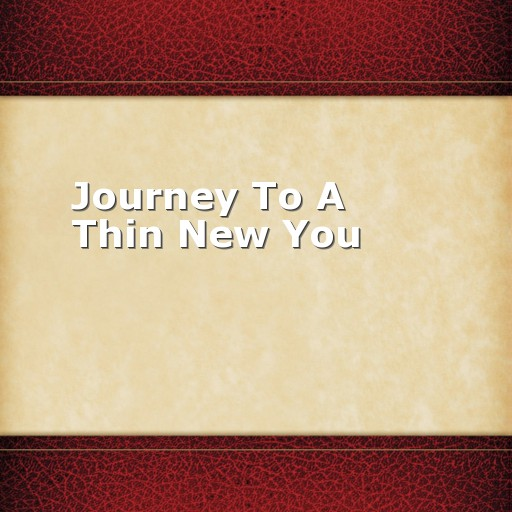 Journey To A Thin New You
