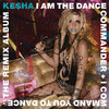 I Am the Dance Commander + I Command You to Dance: The Remix Album, Ke$ha