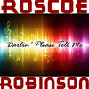Darlin' Please Tell Me, Roscoe Robinson