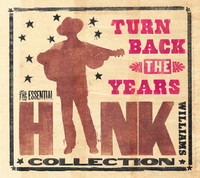 Turn Back the Years - The Essential Hank Williams Collection