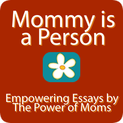 Mommy is a Person - Empowering Essays for Mothers
