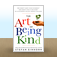 The Art of Being Kind: Who Doesn't Want to Be Successful? Who Doesn't Want to Be Good? We Can Be Both if We Just Choose to Be Kind by Stefan Einhorn