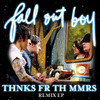 Thnks Fr Th Mmrs Remix - EP, Fall Out Boy
