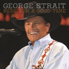 Here for a Good Time, George Strait