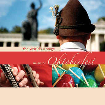 The World's a Stage – Music of Oktoberfest – Bavarian Oktoberfest Orchestra and Chorus