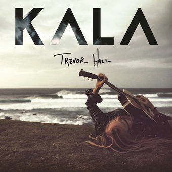 KALA (Deluxe Edition) – Trevor Hall