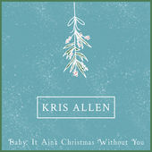 Kris Allen – Baby It Ain't Christmas Without You – Single [iTunes Plus AAC M4A] (2014)