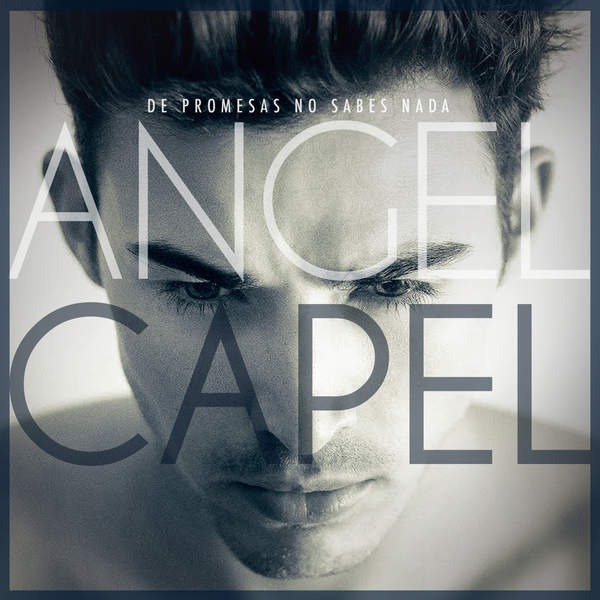 Ángel Capel - De Promesas No Sabes Nada - Single (2014) [iTunes Plus AAC M4A]