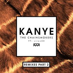 View album The Chainsmokers - Kanye (Remixes Part 2) [feat. sirenXX] - Single