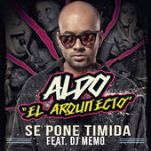 Aldo El Arquitecto – Se Pone Timida (feat. DJ Memo) – Single [iTunes Plus AAC M4A] (2015)