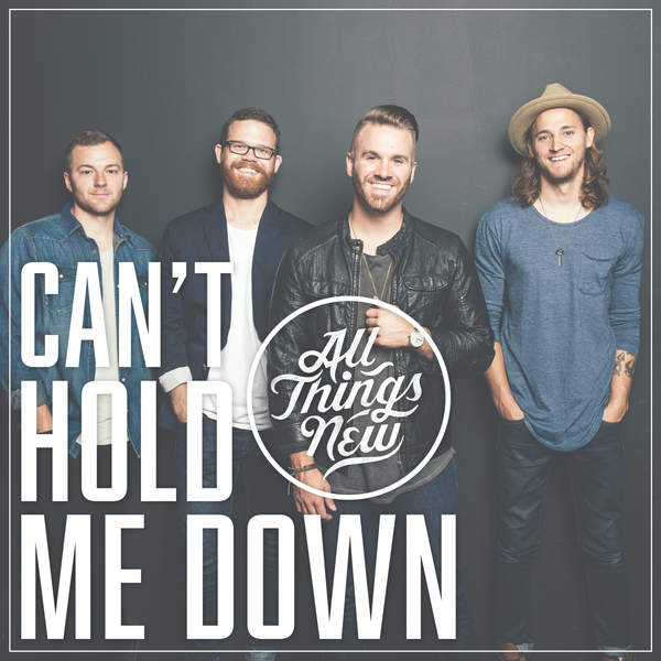 Can't Hold Me Down by All Things New