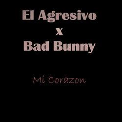 View album El Agresivo & Bad Bunny - Mi Corazón - Single