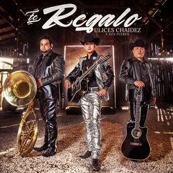 View album Ulices Chaidez y Sus Plebes - Te Regalo - Single