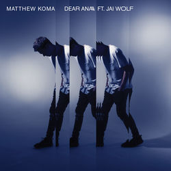 View album Matthew Koma - Dear Ana (feat. Jai Wolf) - Single