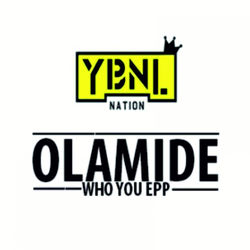 View album Olamide - Who You Epp (feat. Wande Coal & Phyno) - Single