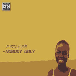 View album P-Square - Nobody Ugly - Single