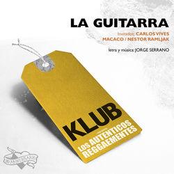 View album Klub & Los Auténticos Decadentes - La Guitarra (feat. Carlos Vives, Macaco & Néstor Ramljak) - Single