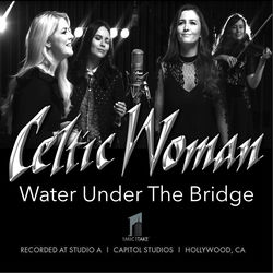 View album Celtic Woman - Water Under the Bridge - Single