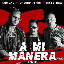 View album Chucho Flash, Farruko & Sixto Rein - A Mi Manera (Remix) - Single