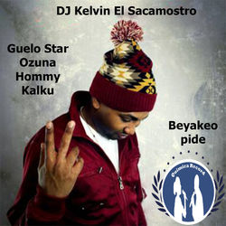 View album DJ Kelvin El Sacamostro - Beyaqueo Pide (feat. Guelo Star, Ozuna, Hommy & Kalku) - Single