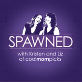 Spawned with Kristen and Liz of CoolMomPicks