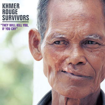 Khmer Rouge Survivors: They Will Kill You, If You Cry – Various Artists