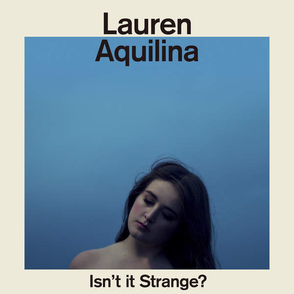 Lauren Aquilina - Isn't It Strange? [iTunes Plus AAC M4A] (2016)