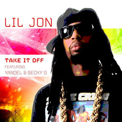 View album Lil Jon - Take It Off (Spanglish Version) [feat. Yandel & Becky G] - Single