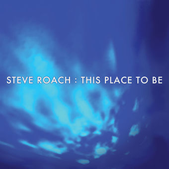 This Place to Be – Single – Steve Roach