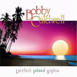 View album Bobby Caldwell - Perfect Island Nights