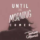 Jackson Harris – Until the Morning Comes – Single [iTunes Plus AAC M4A] (2015)