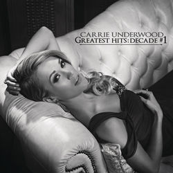 View album Carrie Underwood - Greatest Hits: Decade #1