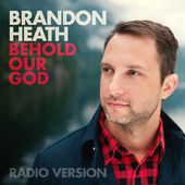 Brandon Heath – Behold Our God (Radio Version) – Single [iTunes Plus AAC M4A] (2015)