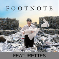 FOOTNOTE - Featurettes