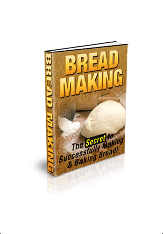 Bread Making - Secret to Successfully Making and B