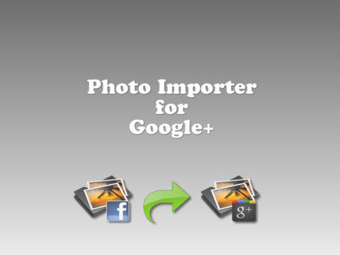 Photo Importer for Google+ HD - Import photos from Facebook to Google Plus with the ease of one tap