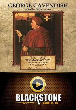Thomas Wolsey The Late Cardinal by George Cavendish and Roger Lockyer