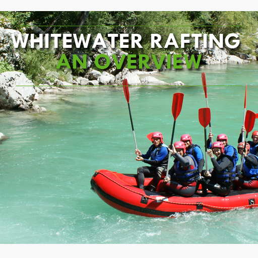 Whitewater Rafting – An Overview